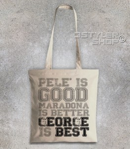 best borsa shopper con scritta pelè is good maradona is better george is best
