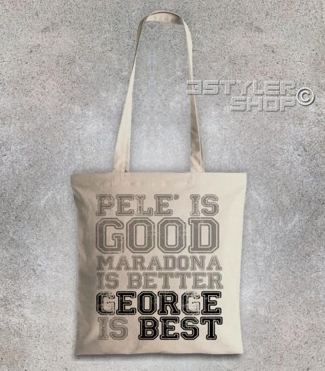 best borsa shopper con scritta pelè is good maradona is better george is best