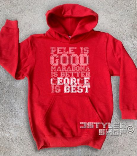 best felpa bambino con scritta pelè is good maradona is better george is best