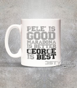 george best tazza mug con scritta pelè is good maradona is better george is best