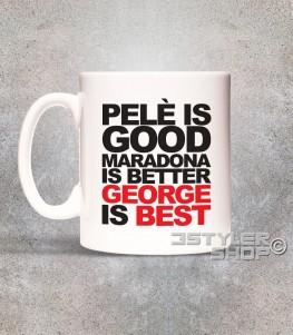 george best tazza mug con scritta pelè is good maradona is better george is best