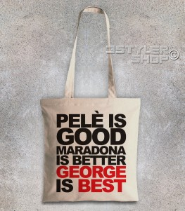 george best borsa shopper con scritta pelè is good maradona is better george is best