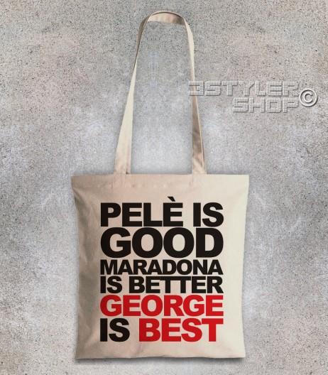 george best borsa shopper con scritta pelè is good maradona is better george is best