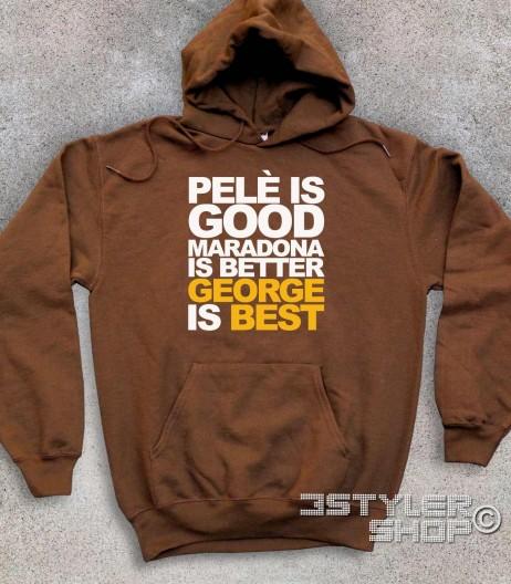 george best felpa unisex con scritta pelè is good maradona is better george is best