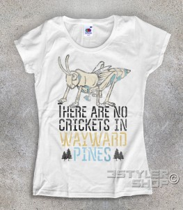 waywards pines t-shirt donna con frase there are not crickets in Waywards Pines