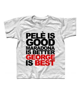 george best t-shirt bambino con scritta pelè is good maradona is better george is best
