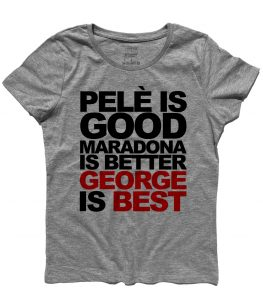 george best t-shirt donna con scritta pelè is good maradona is better george is best