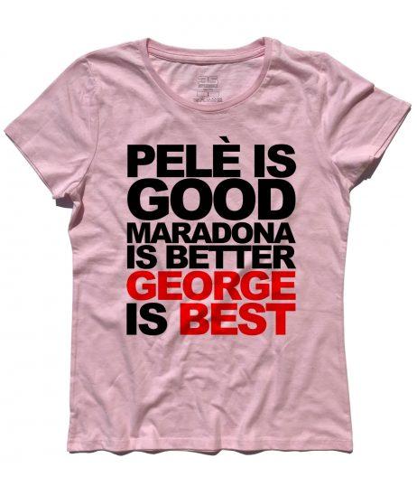 george best t-shirt donna con scritta pelè is good maradona is better george is best